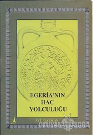 Egeria'nın Hac Yolculuğu - Aytuğ Arslan - Alter Yayıncılık