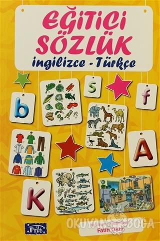 Eğitici Sözlük - İngilizce - Türkçe - Fatih Okta - Parıltı Yayınları