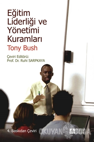 Eğitim Liderliği ve Yönetimi Kuramları - Tony Bush - Pegem Akademi Yay