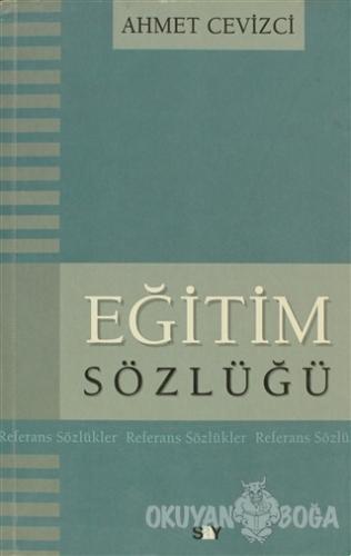 Eğitim Sözlüğü - Ahmet Cevizci - Say Yayınları