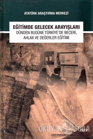 Eğitimde Gelecek Arayışları Dünden Bugüne Türkiye'de Beceri, Ahlak ve Değerler Eğitimi Sempozyumu - Cilt 2