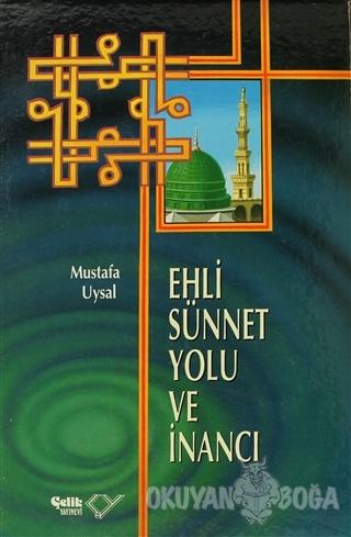 Ehli Sünnet Yolu ve İnancı (Ciltli) - Mustafa Uysal - Çelik Yayınevi