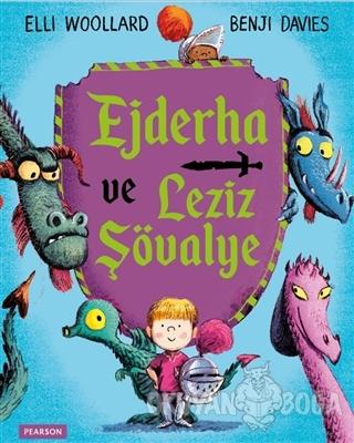Ejderha ve Leziz Şövalye - Elli Woollard - Pearson Çocuk Kitapları