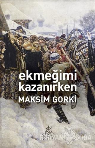 Ekmeğimi Kazanırken - Maksim Gorki - Antik Kitap