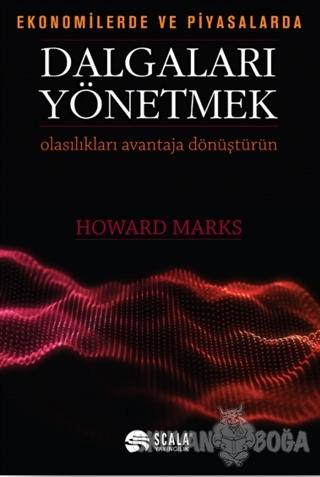 Ekonomide ve Piyasalarda Dalgaları Yönetmek - Howard Marks - Scala Yay