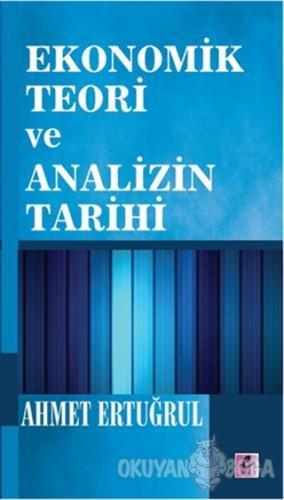 Ekonomik Teori ve Analizin Tarihi - Ahmet Ertuğrul - Efil Yayınevi