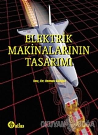 Elektrik Makinalarının Tasarımı - Osman Gürdal - Atlas Yayın Dağıtım