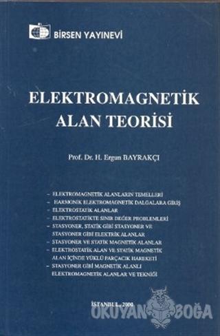 Elektromagnetik Alan Teorisi - H. Ergun Bayrakçı - Birsen Yayınevi