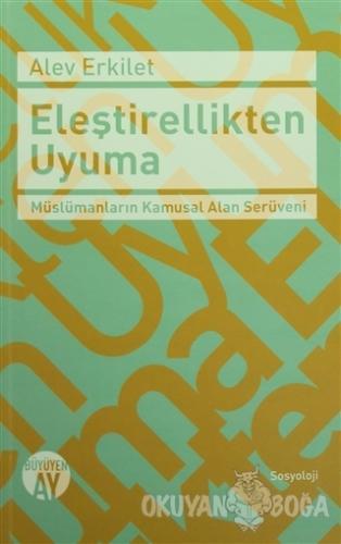 Eleştirellikten Uyuma - Alev Erkilet - Büyüyen Ay Yayınları