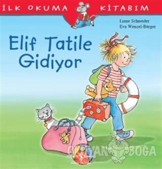 Elif Tatile Gidiyor - İlk Okuma Kitabım - Liane Schneider - İş Bankası