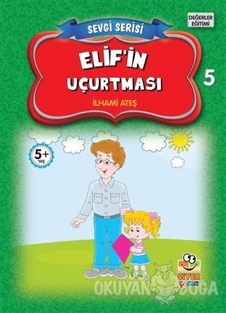 Elif'in Uçurtması - Sevgi Serisi 5 - İlhami Ateş - Siyer Çocuk Yayınla