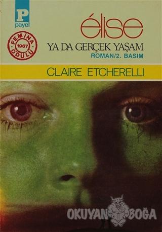 Elise ya da Gerçek Yaşam - Claire Etcherelli - Payel Yayınları