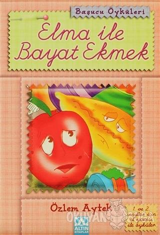 Elma ile Bayat Ekmek - Özlem Aytek - Altın Kitaplar