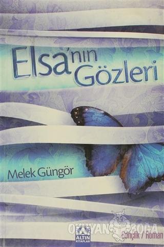 Elsa'nın Gözleri - Melek Güngör - Altın Kitaplar