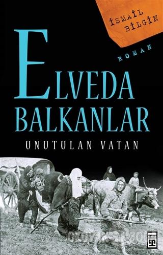 Elveda Balkanlar - İsmail Bilgin - Timaş Yayınları