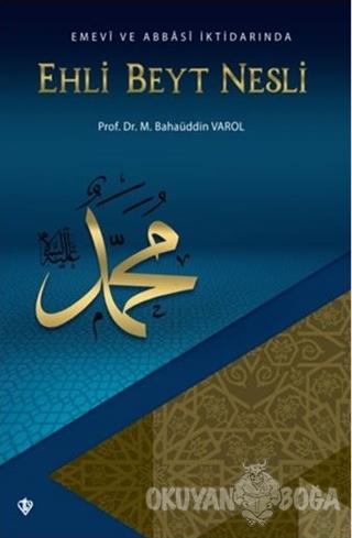 Emevi ve Abbasi İktidarında Ehli Beyt Nesli M. Bahaüddin Varol
