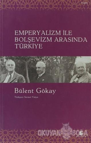 Emperyalizm ile Bolşevizm Arasında Türkiye - Bülent Gökay - Agora Kita