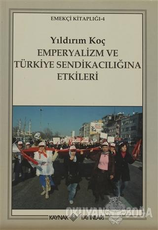 Emperyalizm ve Türkiye Sendikacılığına Etkileri - Yıldırım Koç - Kayna