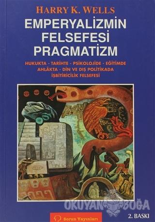Emperyalizmin Felsefesi Pragmatizm - Harry K. Wells - Sorun Yayınları