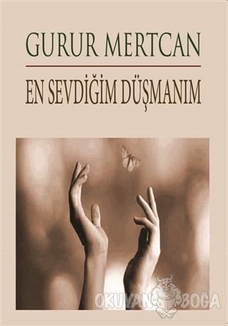 En Sevdiğim Düşmanım - Gurur Mertcan - Kitap Dostu Yayınları