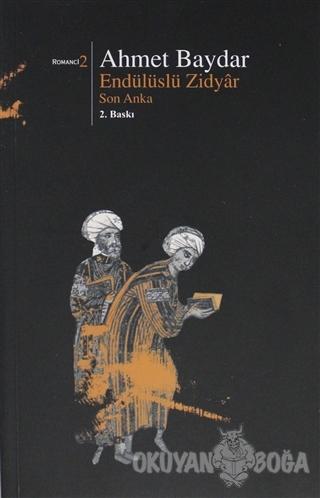 Endülüslü Zidyar Son Anka - Ahmet Baydar - Beyan Yayınları