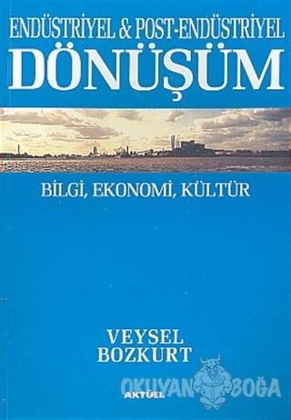 Endüstriyel ve Post-Endüstriyel Dönüşüm : Bilgi, Ekonomi, Kültür - Vey
