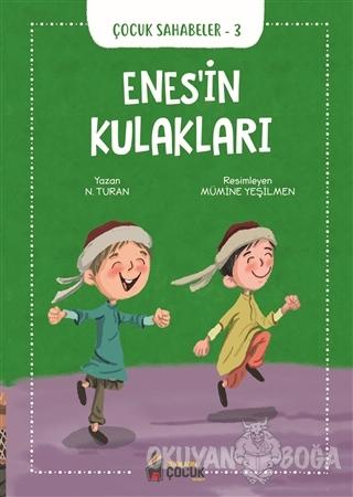 Enes'in Kulakları - Çocuk Sahabeler 3 - N. Turan - Benim Adım Çocuk Ya