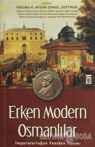 Erken Modern Osmanlılar - Virginia H. Aksan - Timaş Yayınları