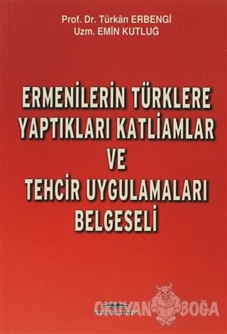 Ermenilerin Türklere Yaptıkları Katliamlar ve Tehcir Uygulamaları Belg