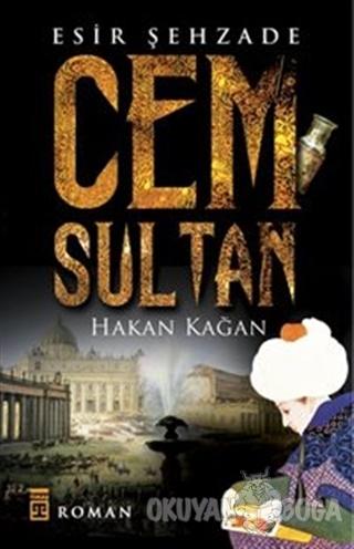 Esir Şehzade: Cem Sultan - Hakan Kağan - Timaş Yayınları