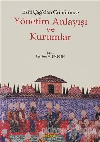 Eski Çağ'dan Günümüze Yönetim Anlayışı ve Kurumlar - Feridun M. Emecen