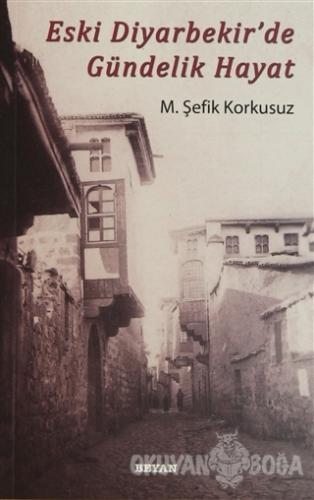 Eski Diyarbekir'de Gündelik Hayat %36 indirimli M. Şefik Korkusuz