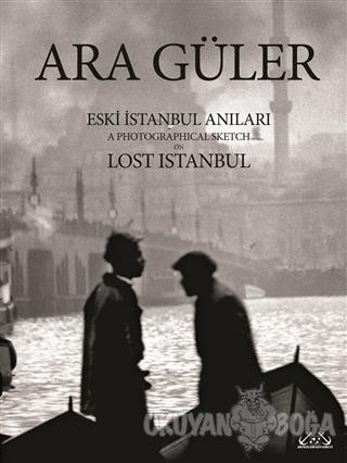 Eski İstanbul Anıları / A Photographical Sketch on Lost Istanbul (Cilt