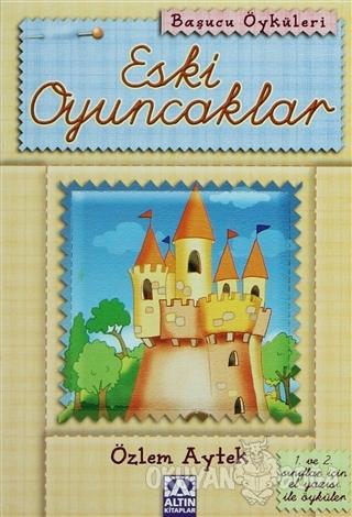 Eski Oyuncaklar - Özlem Aytek - Altın Kitaplar