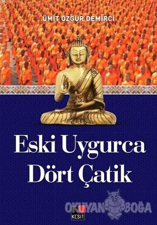 Eski Uygurca Dört Çatik - Ümit Özgür Demirci - Kesit Yayınları