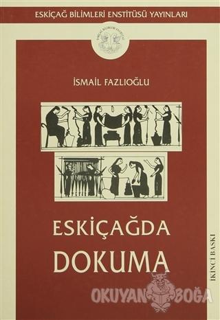 Eskiçağda Dokuma - İsmail Fazlıoğlu - Türk Eskiçağ Bilimleri Enstitüsü