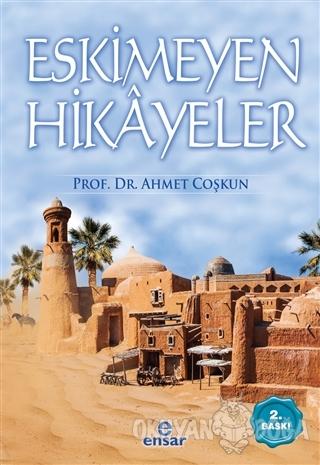 Eskimeyen Hikayeler - Ahmet Coşkun - Ensar Neşriyat