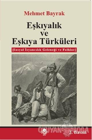 Eşkıyalık ve Eşkıya Türküleri - Mehmet Bayrak - Öz-Ge Yayınları