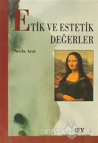 Etik ve Estetik Değerler - Necla Arat - Say Yayınları