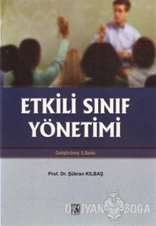 Etkili Sınıf Yönetimi - Şükran Kılbaş Köktaş - Gazi Kitabevi