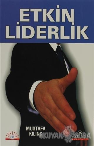 Etkin Liderlik - Mustafa Kılınç - Kariyer Yayınları