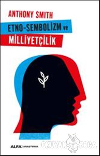 Etno-Sembolizm ve Milliyetçilik - Anthony Smith - Alfa Yayınları