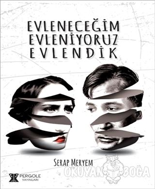 Evleneceğim Evleniyoruz Evlendik - Serap Meryem - Pergole Yayınları