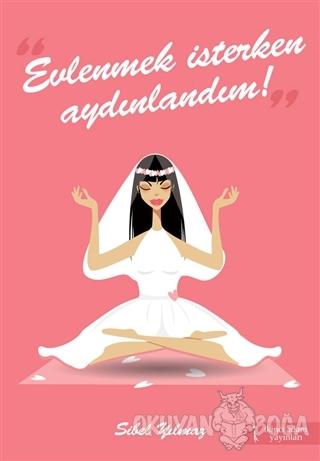 Evlenmek İsterken Aydınlandım! - Sibel Yılmaz - İkinci Adam Yayınları