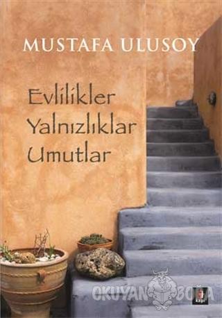 Evlilikler Yalnızlıklar Umutlar - Mustafa Ulusoy - Kapı Yayınları