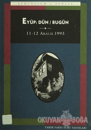 Eyüp: Dün / Bugün - Sempozyum - Tarih Vakfı Yurt Yayınları