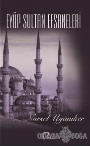 Eyüp Sultan Efsaneleri - Nursel Uyanıker - Gece Akademi