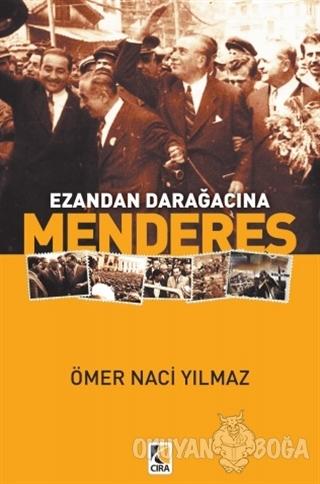Ezandan Darağacına Menderes - Ömer Naci Yılmaz - Çıra Yayınları