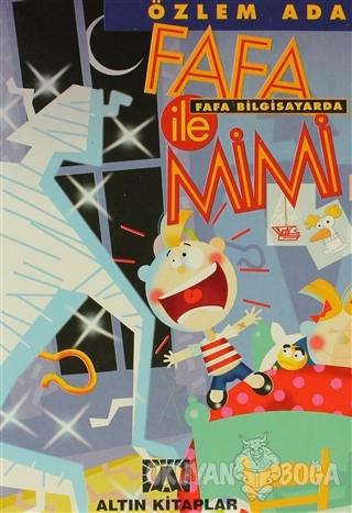 Fafa ile Mimi Fafa Bilgisayarda - Özlem Ada - Altın Kitaplar