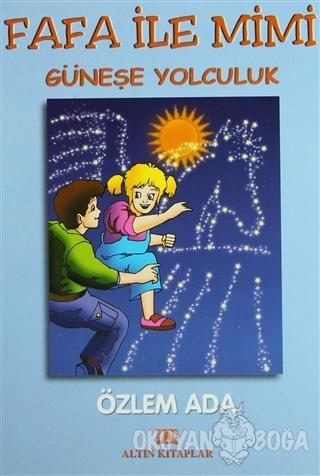 Fafa ile Mimi Güneşe Yolculuk - Özlem Ada - Altın Kitaplar